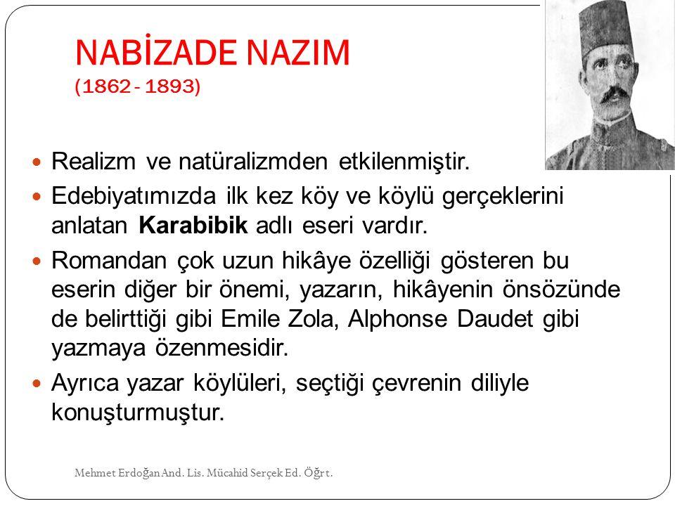 NABİZADE NAZIM (1862 - 1893) Realizm ve natüralizmden etkilenmiştir.