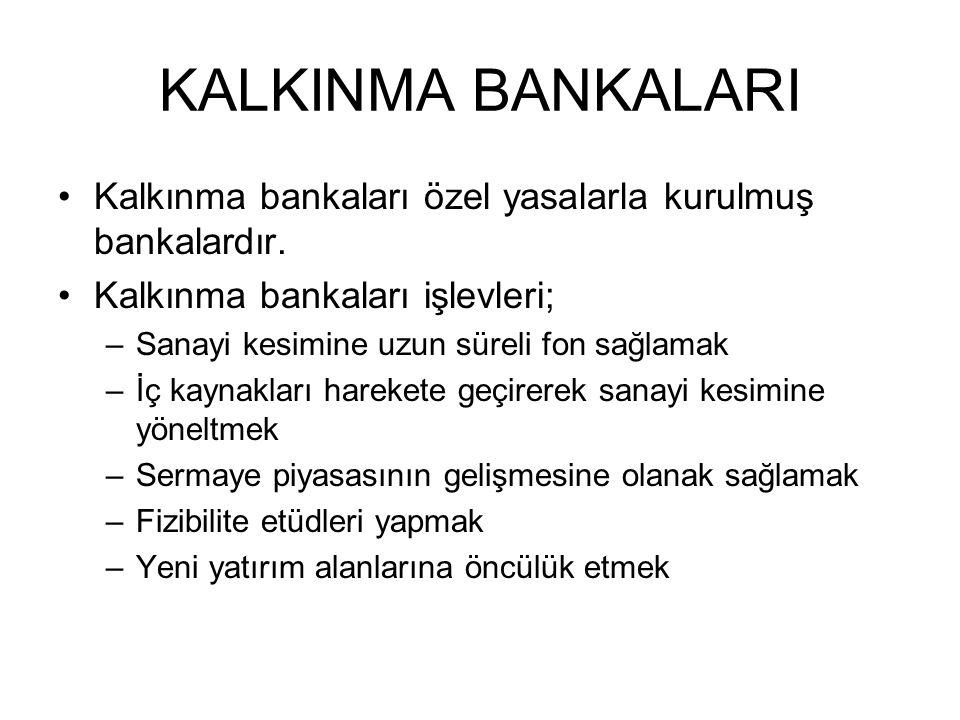 KALKINMA BANKALARI Kalkınma bankaları özel yasalarla kurulmuş bankalardır. Kalkınma bankaları işlevleri;