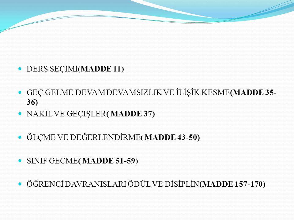 DERS SEÇİMİ(MADDE 11) GEÇ GELME DEVAM DEVAMSIZLIK VE İLİŞİK KESME(MADDE 35-36) NAKİL VE GEÇİŞLER( MADDE 37)