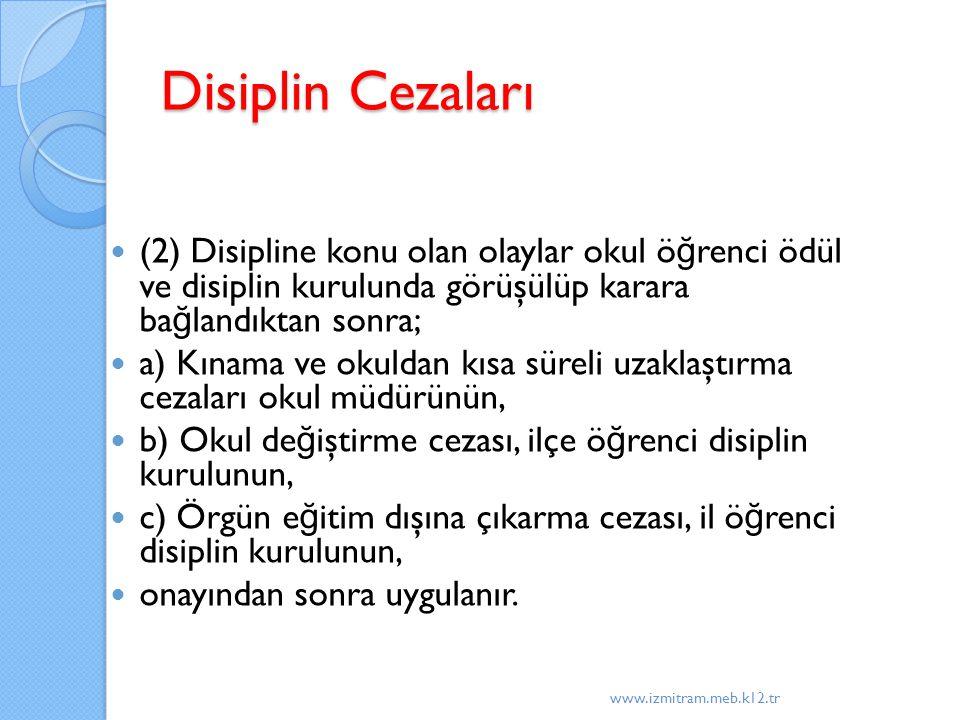Disiplin Cezaları (2) Disipline konu olan olaylar okul öğrenci ödül ve disiplin kurulunda görüşülüp karara bağlandıktan sonra;