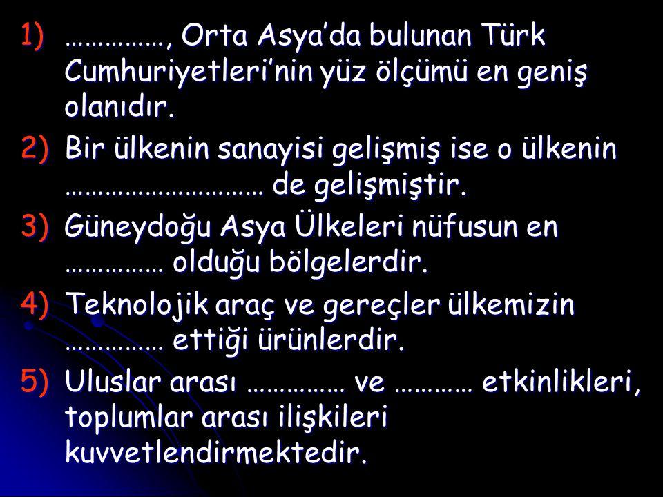 ……………, Orta Asya'da bulunan Türk Cumhuriyetleri'nin yüz ölçümü en geniş olanıdır.