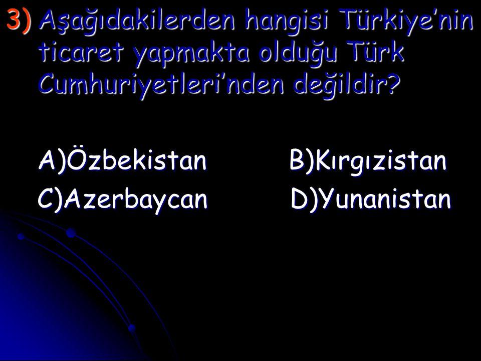 Aşağıdakilerden hangisi Türkiye'nin ticaret yapmakta olduğu Türk Cumhuriyetleri'nden değildir