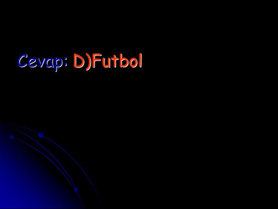 Cevap: D)Futbol