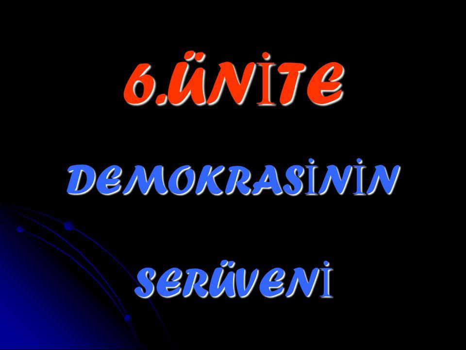 6.ÜNİTE DEMOKRASİNİN SERÜVENİ