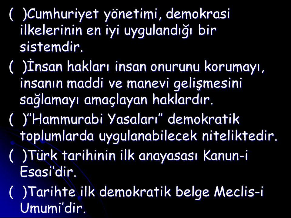 ( )Cumhuriyet yönetimi, demokrasi ilkelerinin en iyi uygulandığı bir sistemdir.
