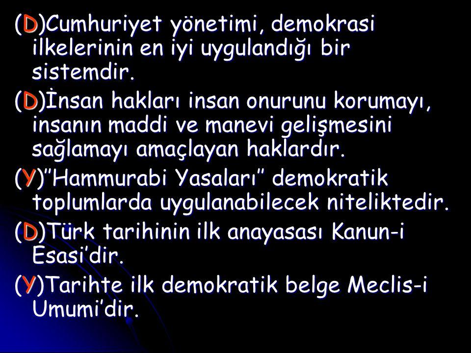 (D)Cumhuriyet yönetimi, demokrasi ilkelerinin en iyi uygulandığı bir sistemdir.
