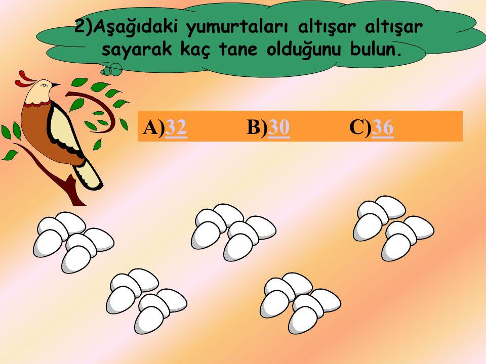 A)32 B)30 C)36 2)Aşağıdaki yumurtaları altışar altışar