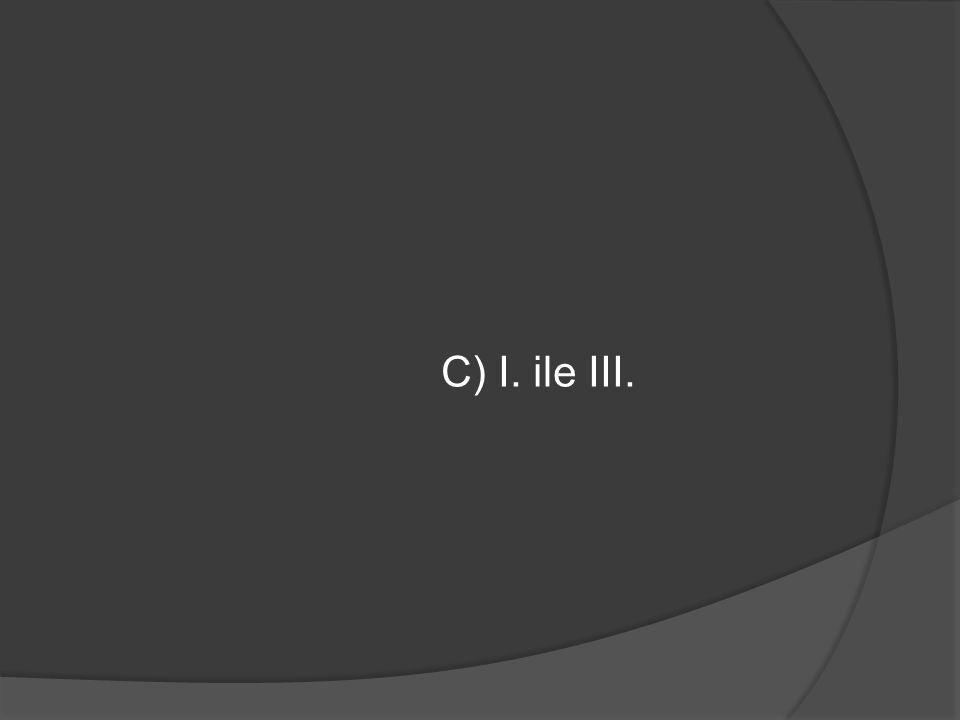 C) I. ile III.