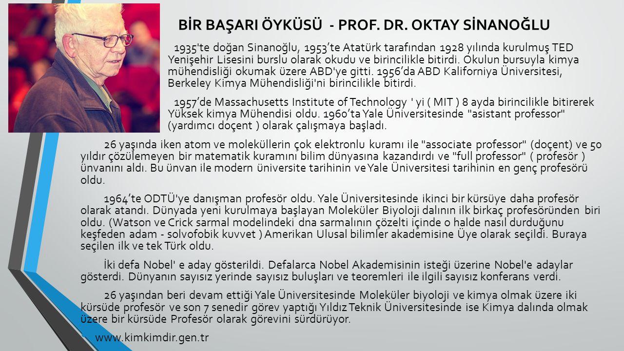 BİR BAŞARI ÖYKÜSÜ - PROF. DR. OKTAY SİNANOĞLU