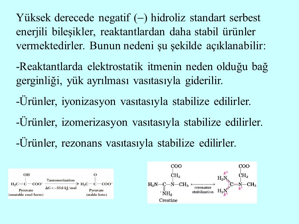 Yüksek derecede negatif () hidroliz standart serbest enerjili bileşikler, reaktantlardan daha stabil ürünler vermektedirler. Bunun nedeni şu şekilde açıklanabilir: