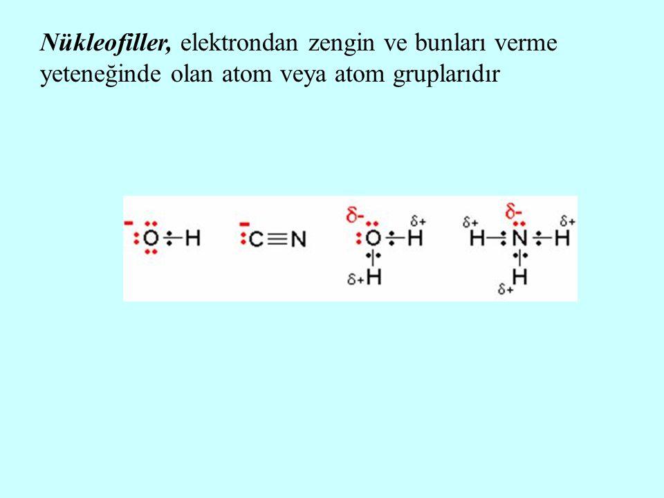 Nükleofiller, elektrondan zengin ve bunları verme yeteneğinde olan atom veya atom gruplarıdır