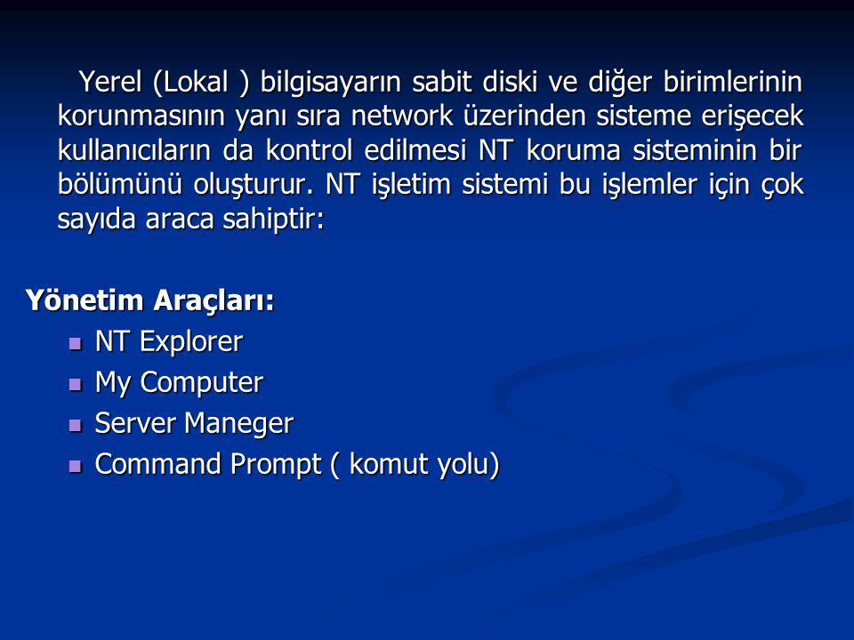 Yerel (Lokal ) bilgisayarın sabit diski ve diğer birimlerinin korunmasının yanı sıra network üzerinden sisteme erişecek kullanıcıların da kontrol edilmesi NT koruma sisteminin bir bölümünü oluşturur. NT işletim sistemi bu işlemler için çok sayıda araca sahiptir: