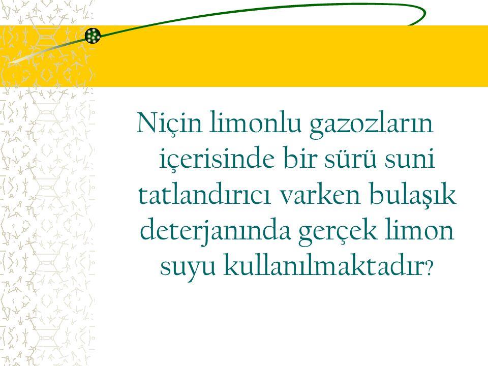 Niçin limonlu gazozların içerisinde bir sürü suni tatlandırıcı varken bulaşık deterjanında gerçek limon suyu kullanılmaktadır