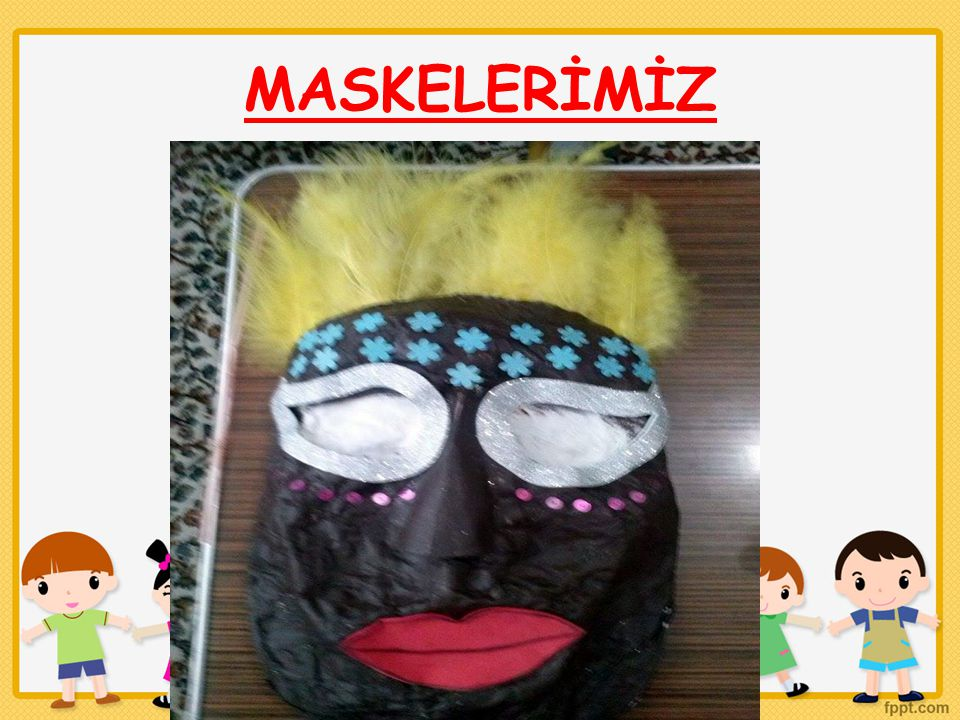 MASKELERİMİZ