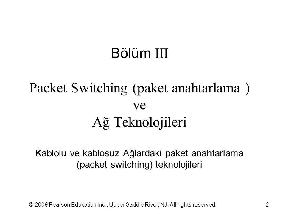 Bölüm III Packet Switching (paket anahtarlama ) ve Ağ Teknolojileri Kablolu ve kablosuz Ağlardaki paket anahtarlama (packet switching) teknolojileri