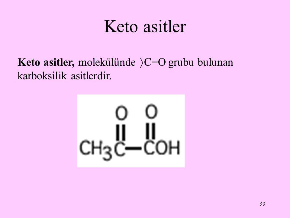 Keto asitler Keto asitler, molekülünde C=O grubu bulunan karboksilik asitlerdir.