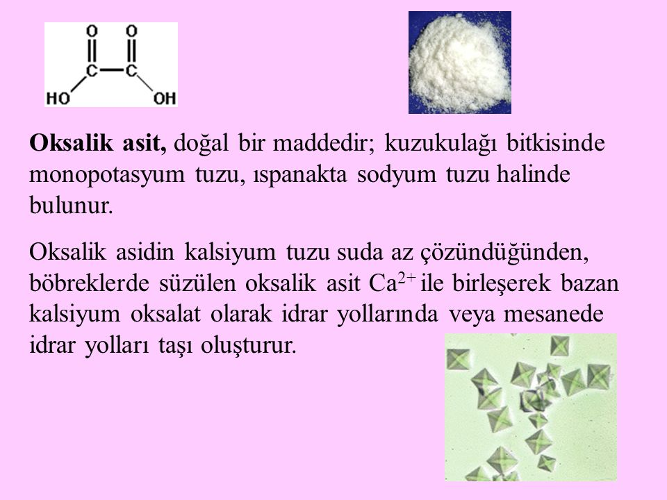 Oksalik asit, doğal bir maddedir; kuzukulağı bitkisinde monopotasyum tuzu, ıspanakta sodyum tuzu halinde bulunur.