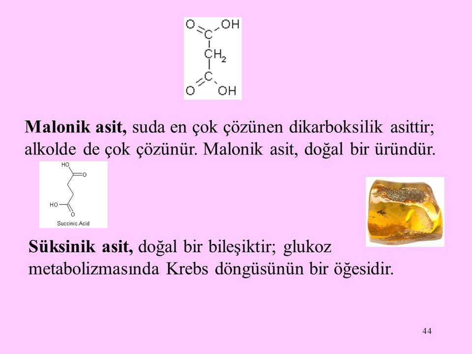 Malonik asit, suda en çok çözünen dikarboksilik asittir; alkolde de çok çözünür. Malonik asit, doğal bir üründür.