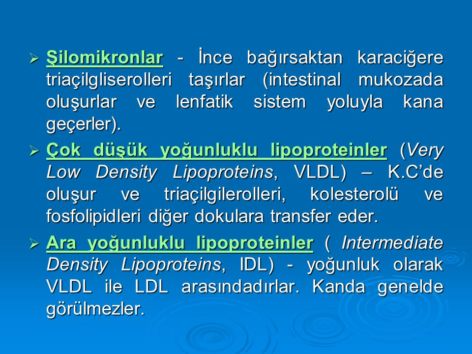 Şilomikronlar - İnce bağırsaktan karaciğere triaçilgliserolleri taşırlar (intestinal mukozada oluşurlar ve lenfatik sistem yoluyla kana geçerler).