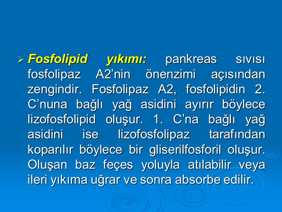 Fosfolipid yıkımı: pankreas sıvısı fosfolipaz A2'nin önenzimi açısından zengindir.