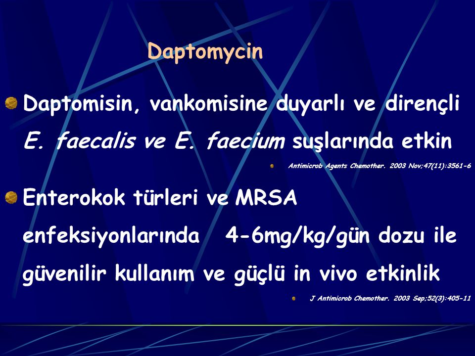 Daptomycin Daptomisin, vankomisine duyarlı ve dirençli E. faecalis ve E. faecium suşlarında etkin.