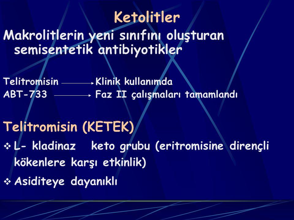 Ketolitler Makrolitlerin yeni sınıfını oluşturan semisentetik antibiyotikler. Telitromisin Klinik kullanımda.