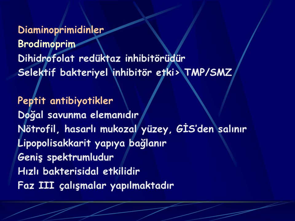 Diaminoprimidinler Brodimoprim. Dihidrofolat redüktaz inhibitörüdür. Selektif bakteriyel inhibitör etki> TMP/SMZ.