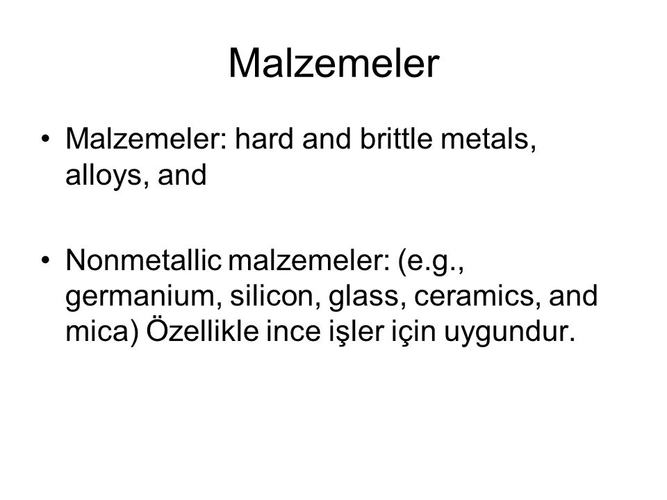 Malzemeler Malzemeler: hard and brittle metals, alloys, and