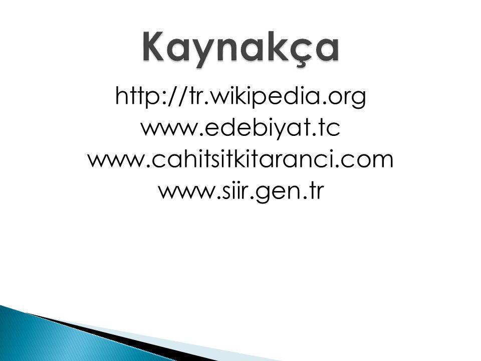 Kaynakça http://tr.wikipedia.org www.edebiyat.tc