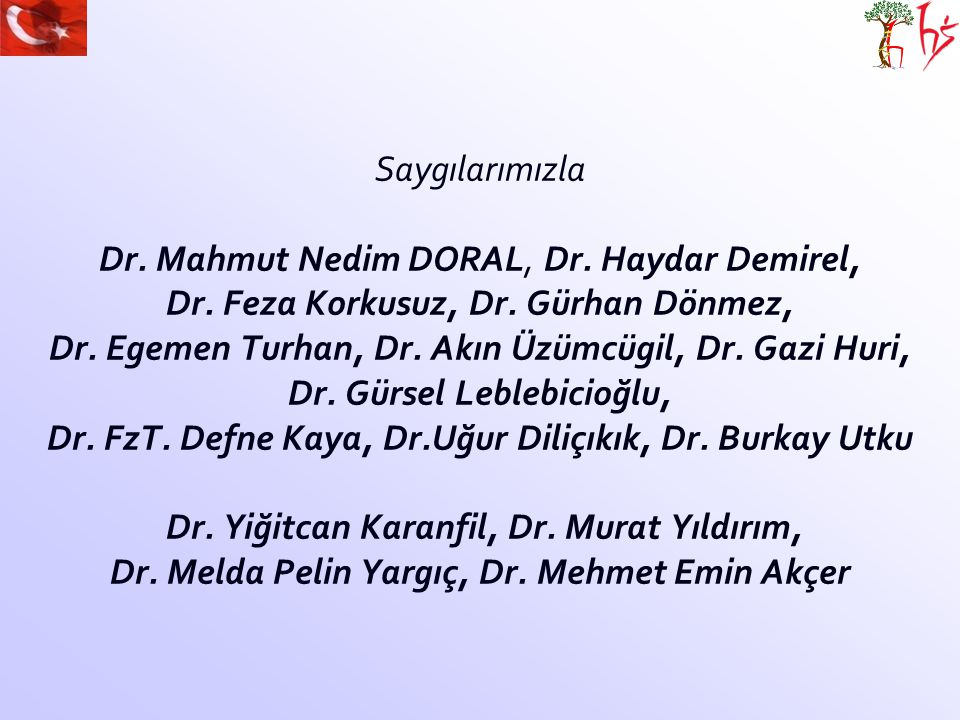 Saygılarımızla Dr. Mahmut Nedim DORAL, Dr. Haydar Demirel, Dr
