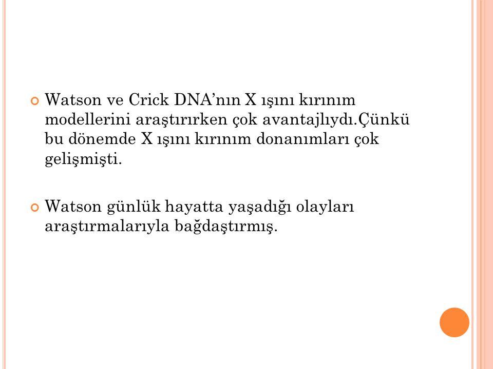 Watson ve Crick DNA'nın X ışını kırınım modellerini araştırırken çok avantajlıydı.Çünkü bu dönemde X ışını kırınım donanımları çok gelişmişti.