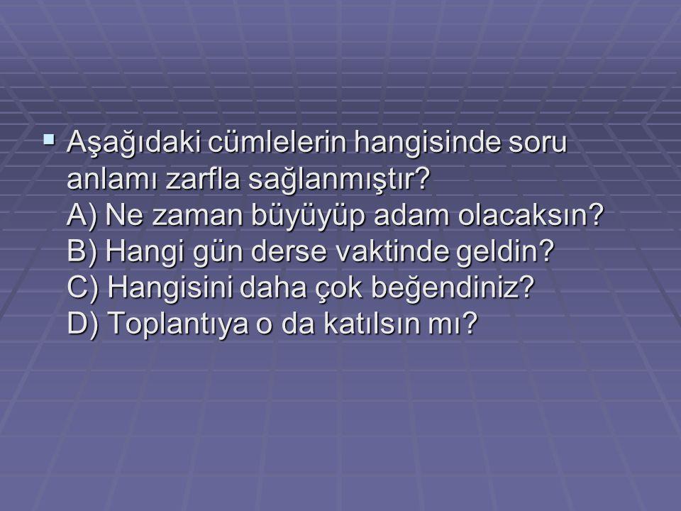 Aşağıdaki cümlelerin hangisinde soru anlamı zarfla sağlanmıştır