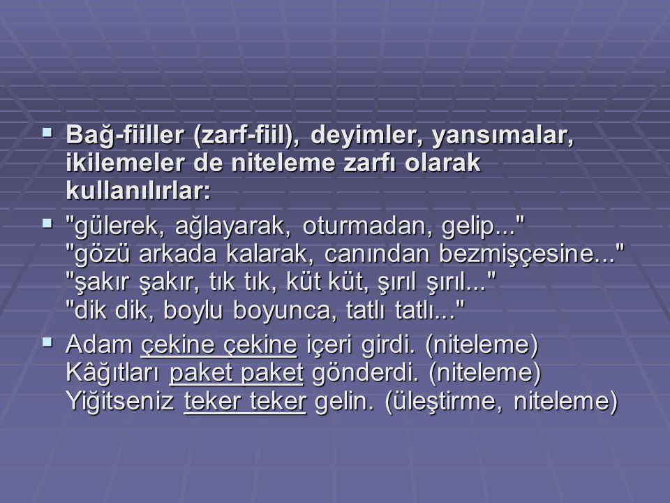 Bağ-fiiller (zarf-fiil), deyimler, yansımalar, ikilemeler de niteleme zarfı olarak kullanılırlar: