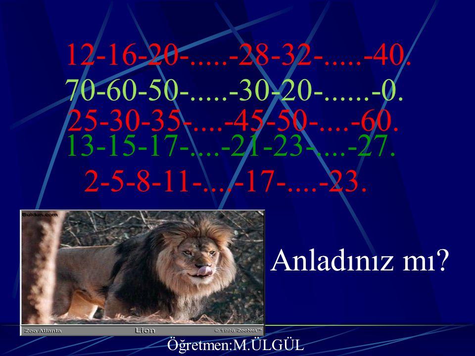 12-16-20-.....-28-32-.....-40. 70-60-50-.....-30-20-......-0. 25-30-35-....-45-50-....-60. 13-15-17-....-21-23-....-27.