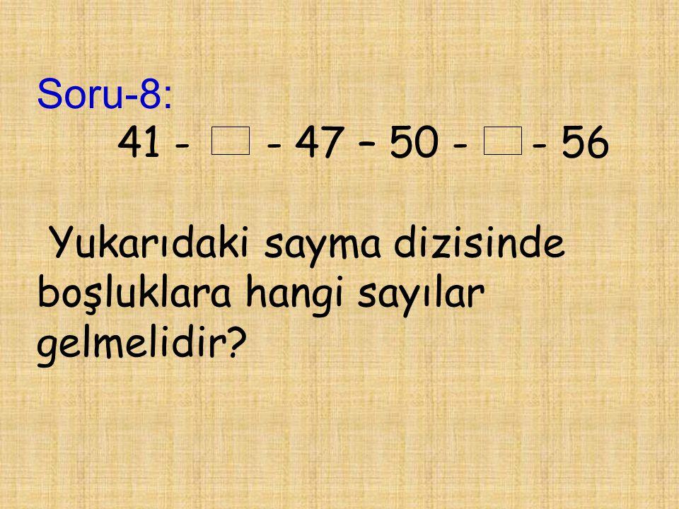 Soru-8: 41 - - 47 – 50 - - 56 Yukarıdaki sayma dizisinde boşluklara hangi sayılar gelmelidir