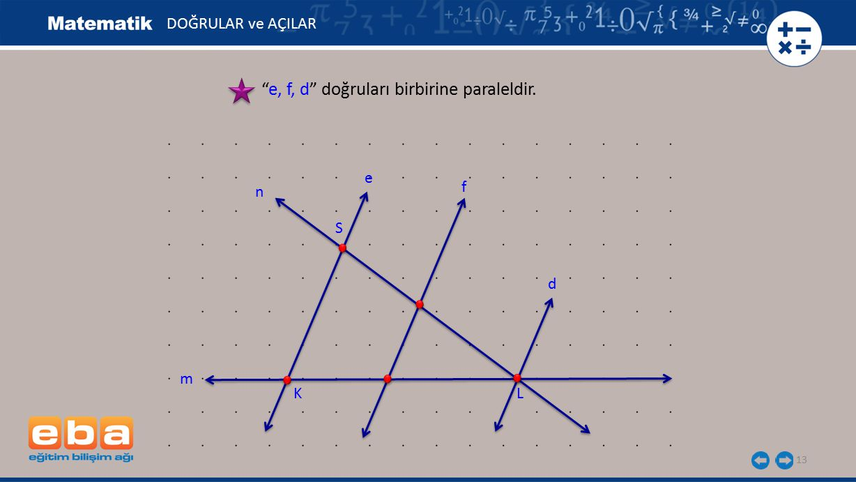e, f, d doğruları birbirine paraleldir.