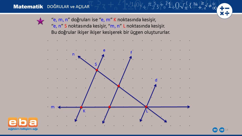 e, m, n doğruları ise e, m K noktasında kesişir,