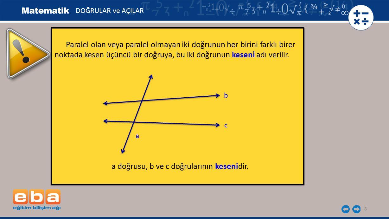a doğrusu, b ve c doğrularının kesenidir.