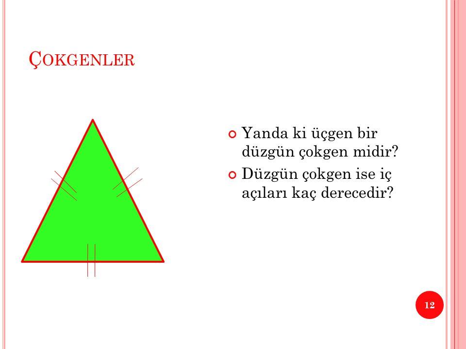 Çokgenler Yanda ki üçgen bir düzgün çokgen midir