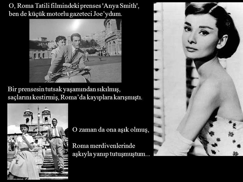 O, Roma Tatili filmindeki prenses Anya Smith , ben de küçük motorlu gazeteci Joe'ydum.