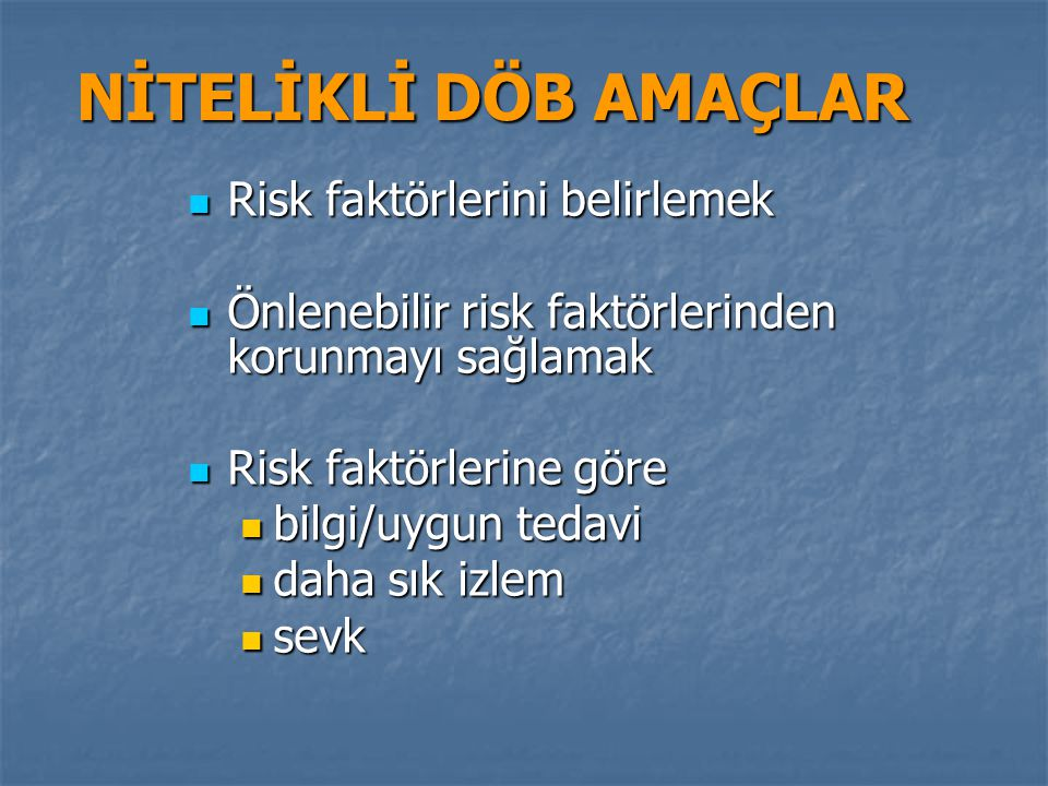 NİTELİKLİ DÖB AMAÇLAR Risk faktörlerini belirlemek
