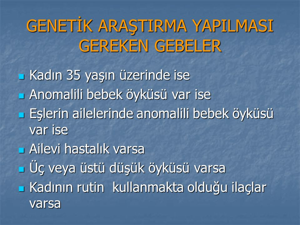 GENETİK ARAŞTIRMA YAPILMASI GEREKEN GEBELER