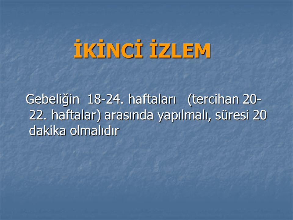 İKİNCİ İZLEM Gebeliğin 18-24. haftaları (tercihan 20-22.