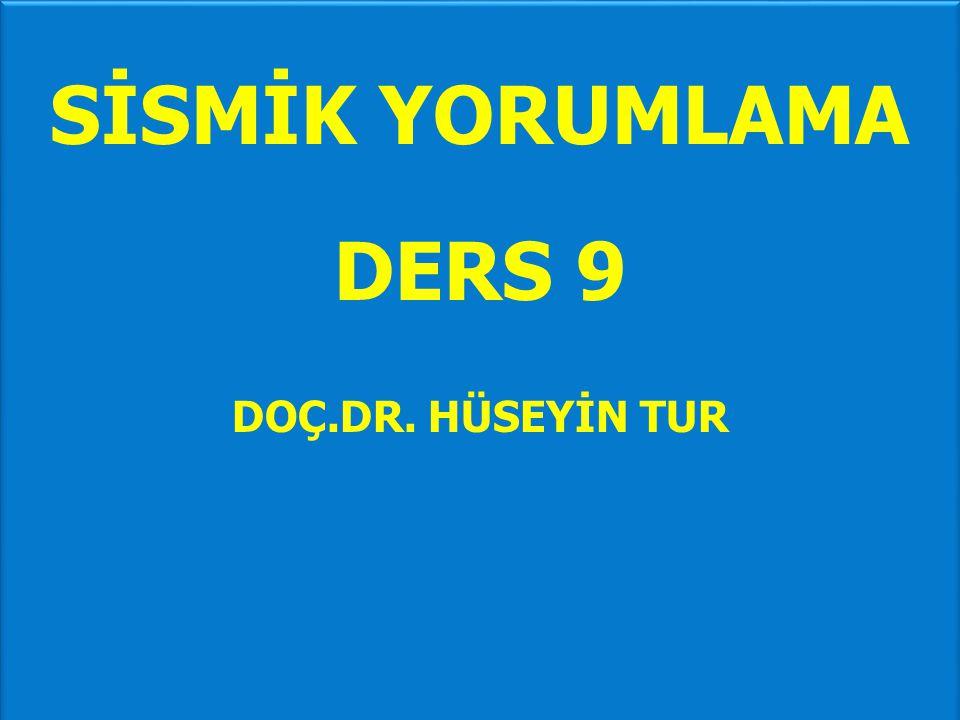 SİSMİK YORUMLAMA DERS 9 DOÇ.DR. HÜSEYİN TUR