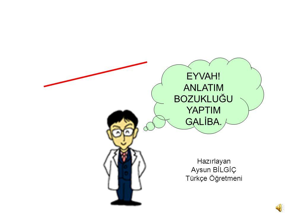 Hazırlayan Aysun BİLGİÇ Türkçe Öğretmeni