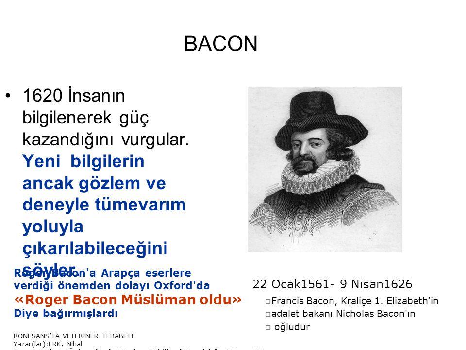 BACON 1620 İnsanın bilgilenerek güç kazandığını vurgular. Yeni bilgilerin ancak gözlem ve deneyle tümevarım yoluyla çıkarılabileceğini söyler.