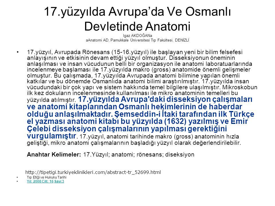 17.yüzyılda Avrupa'da Ve Osmanlı Devletinde Anatomi lgaz AKDOĞANa aAnatomi AD, Pamukkale Üniversitesi Tıp Fakültesi, DENİZLİ