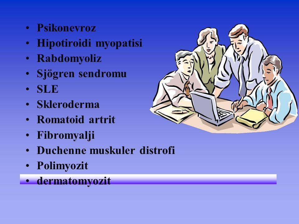 Psikonevroz Hipotiroidi myopatisi. Rabdomyoliz. Sjögren sendromu. SLE. Skleroderma. Romatoid artrit.