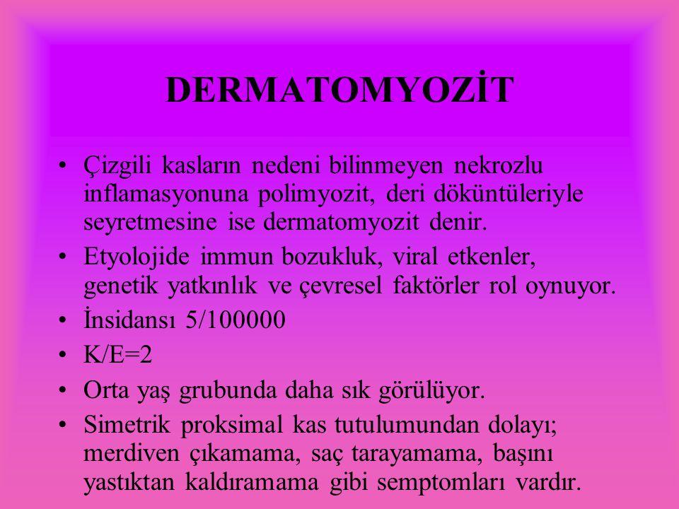 DERMATOMYOZİT Çizgili kasların nedeni bilinmeyen nekrozlu inflamasyonuna polimyozit, deri döküntüleriyle seyretmesine ise dermatomyozit denir.