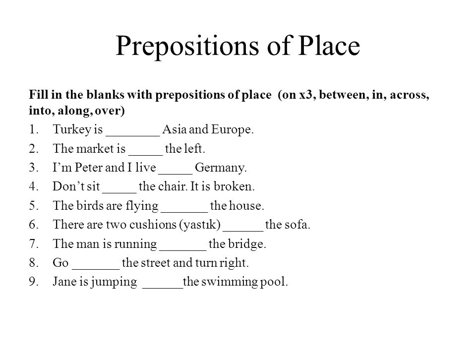 Prepositions of Place Fill in the blanks with prepositions of place (on x3, between, in, across, into, along, over)